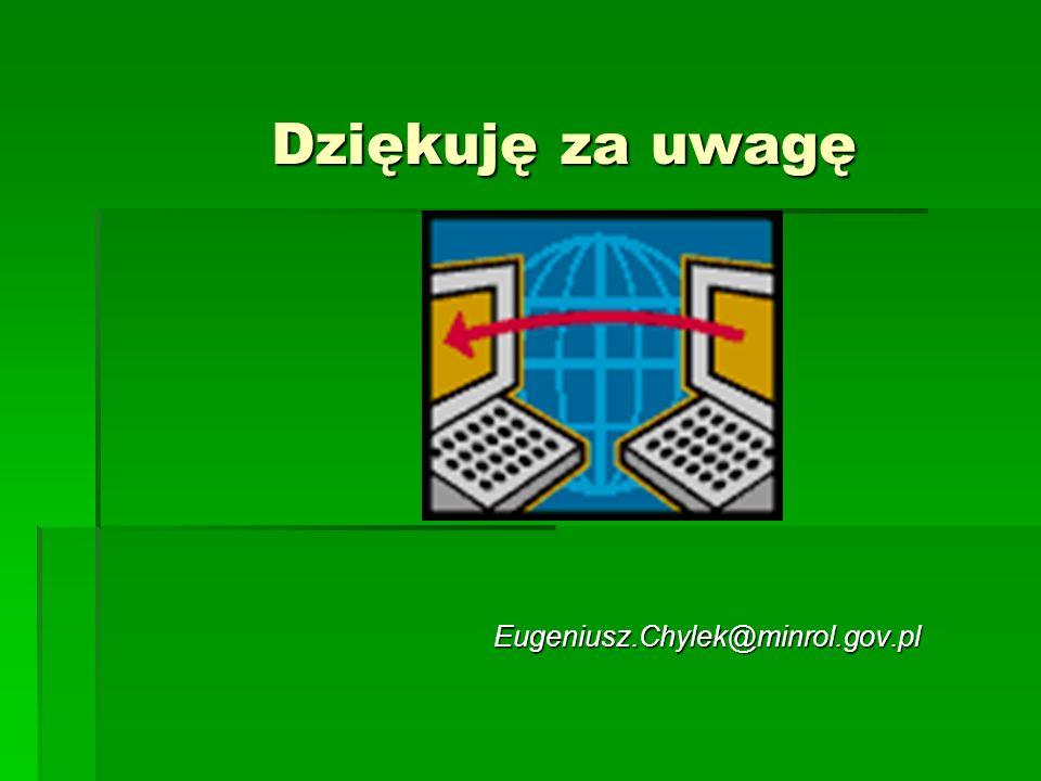 Dziękuję za uwagę Eugeniusz.Chylek@minrol.gov.pl