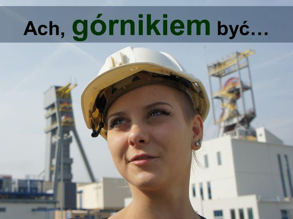 Ach, górnikiem być…
