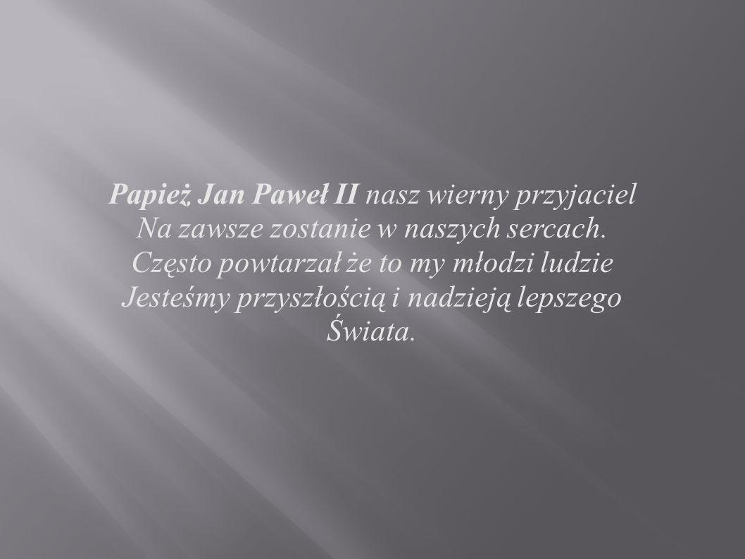 Papież Jan Paweł II nasz wierny przyjaciel