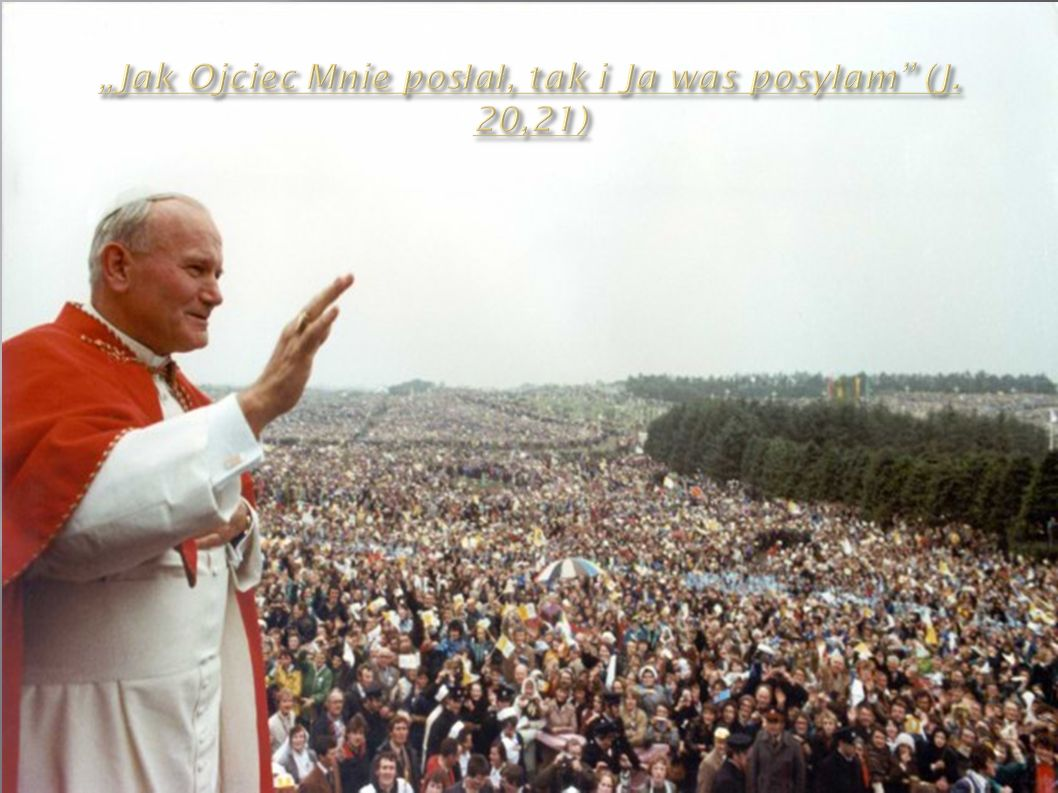 """""""Jak Ojciec Mnie posłał, tak i Ja was posyłam (J. 20,21)"""