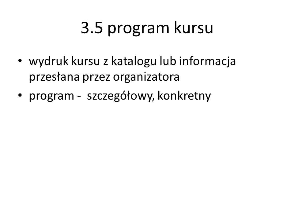 3.5 program kursu wydruk kursu z katalogu lub informacja przesłana przez organizatora.