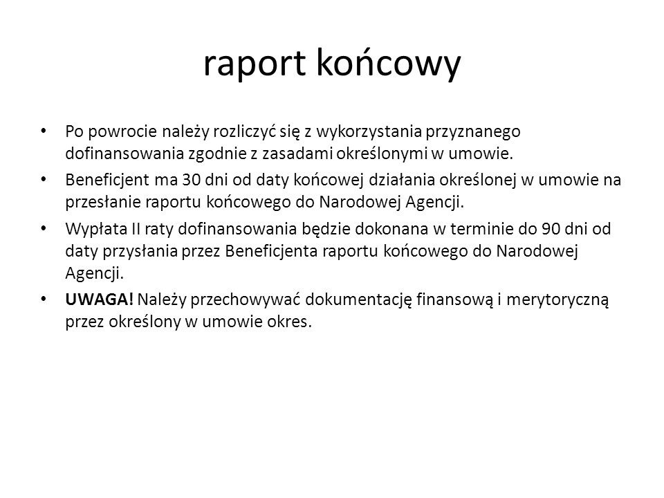 raport końcowy Po powrocie należy rozliczyć się z wykorzystania przyznanego dofinansowania zgodnie z zasadami określonymi w umowie.