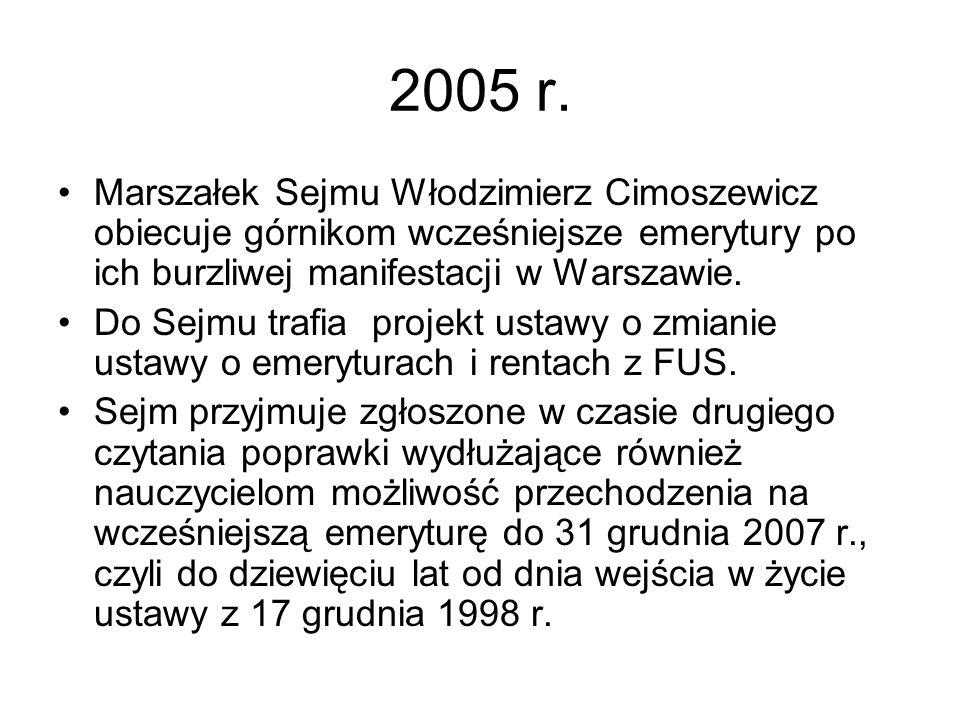 2005 r. Marszałek Sejmu Włodzimierz Cimoszewicz obiecuje górnikom wcześniejsze emerytury po ich burzliwej manifestacji w Warszawie.