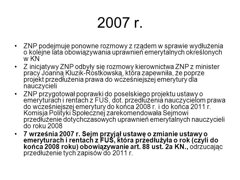 2007 r. ZNP podejmuje ponowne rozmowy z rządem w sprawie wydłużenia o kolejne lata obowiązywania uprawnień emerytalnych określonych w KN.