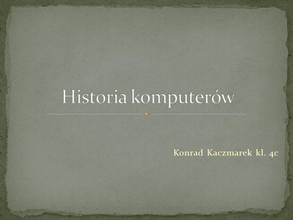 Historia komputerów Konrad Kaczmarek kl. 4c