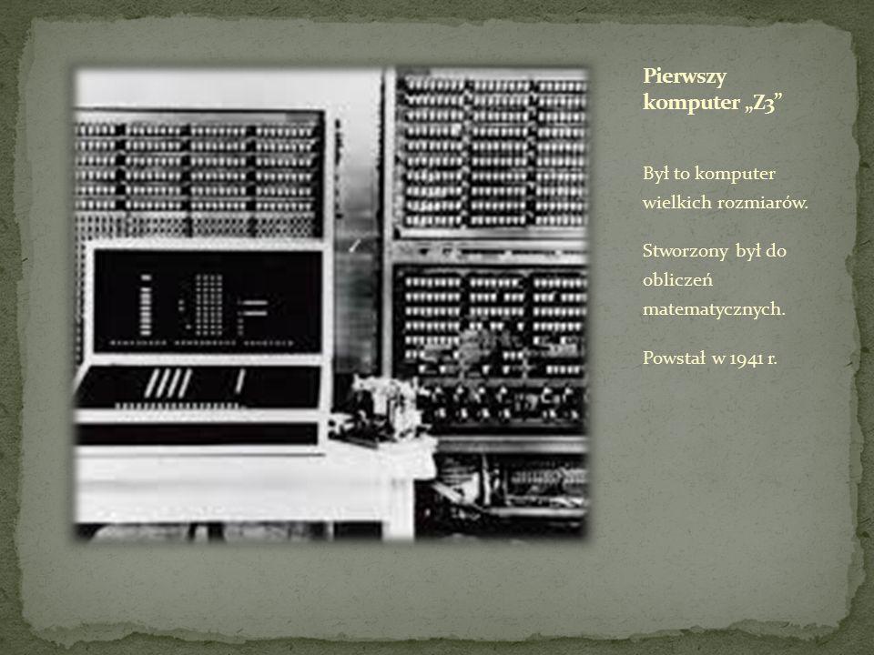 """Pierwszy komputer """"Z3 Był to komputer wielkich rozmiarów."""