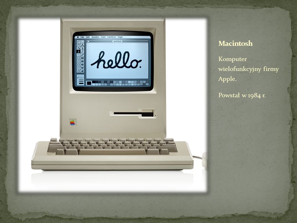 Macintosh Komputer wielofunkcyjny firmy Apple. Powstał w 1984 r.