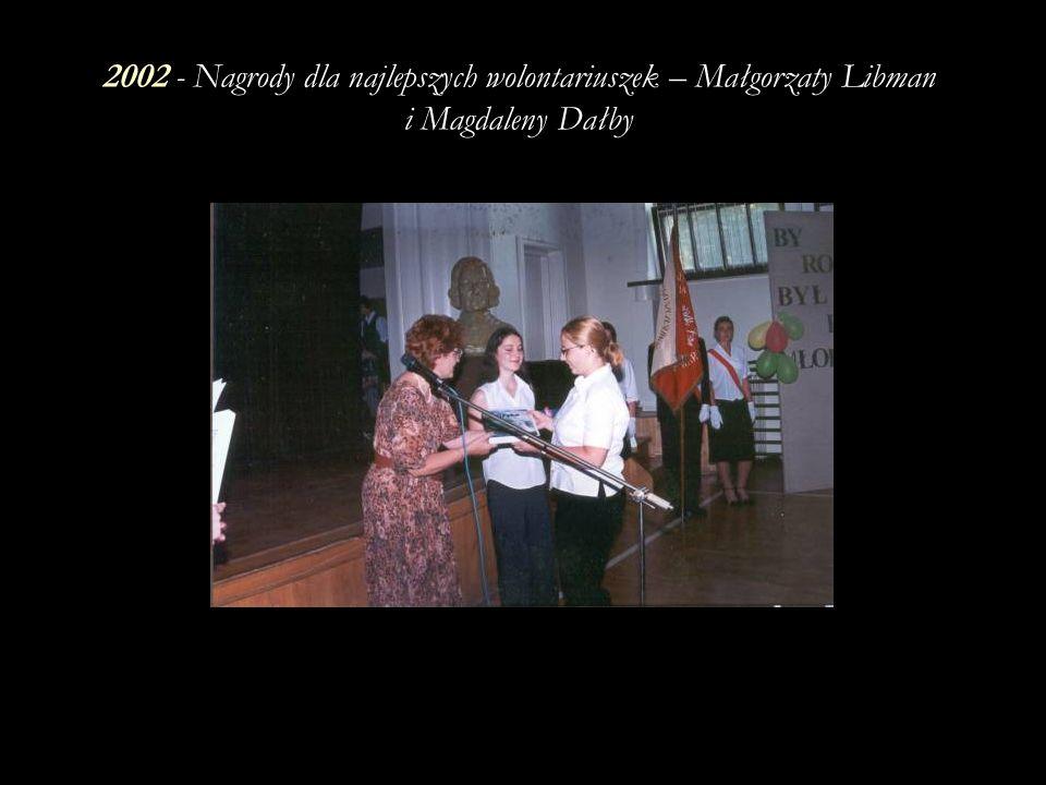2002 - Nagrody dla najlepszych wolontariuszek – Małgorzaty Libman i Magdaleny Dałby