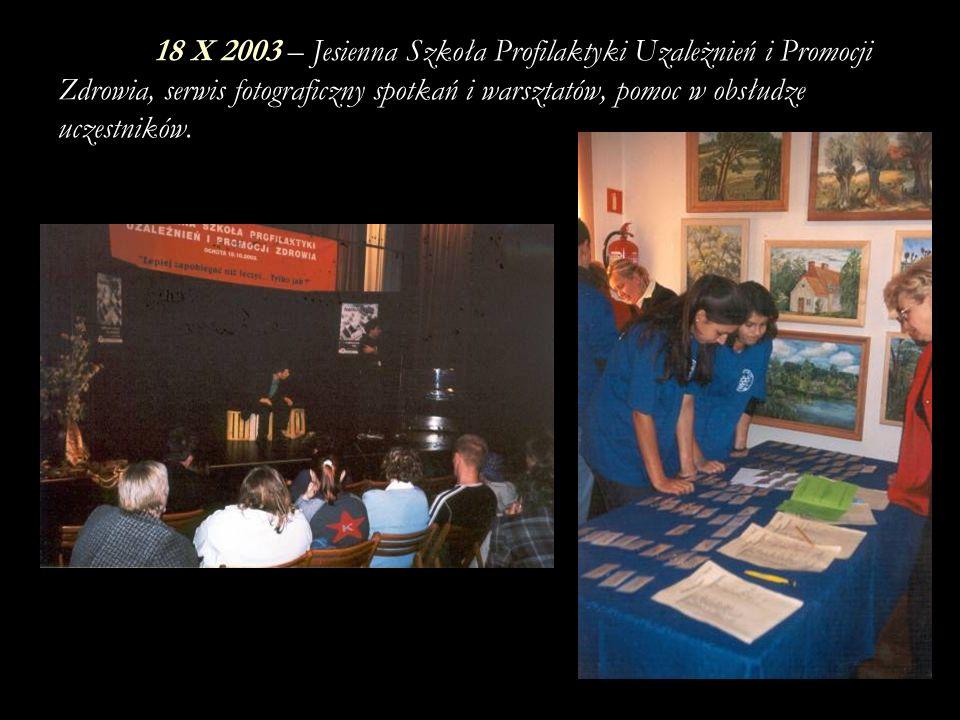18 X 2003 – Jesienna Szkoła Profilaktyki Uzależnień i Promocji Zdrowia, serwis fotograficzny spotkań i warsztatów, pomoc w obsłudze uczestników.