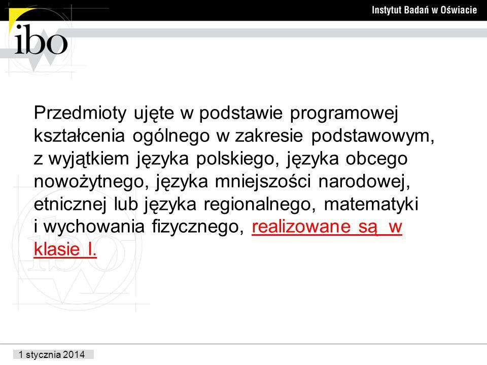 Przedmioty ujęte w podstawie programowej kształcenia ogólnego w zakresie podstawowym, z wyjątkiem języka polskiego, języka obcego nowożytnego, języka mniejszości narodowej, etnicznej lub języka regionalnego, matematyki i wychowania fizycznego, realizowane są w klasie I.