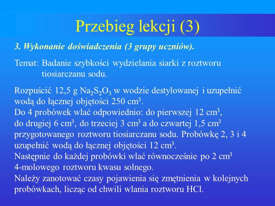 Przebieg lekcji (3) 3. Wykonanie doświadczenia (3 grupy uczniów).