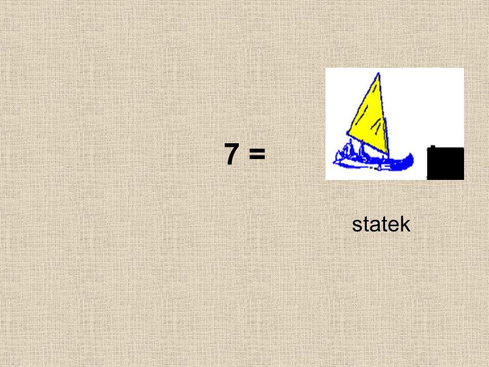 7 = statek