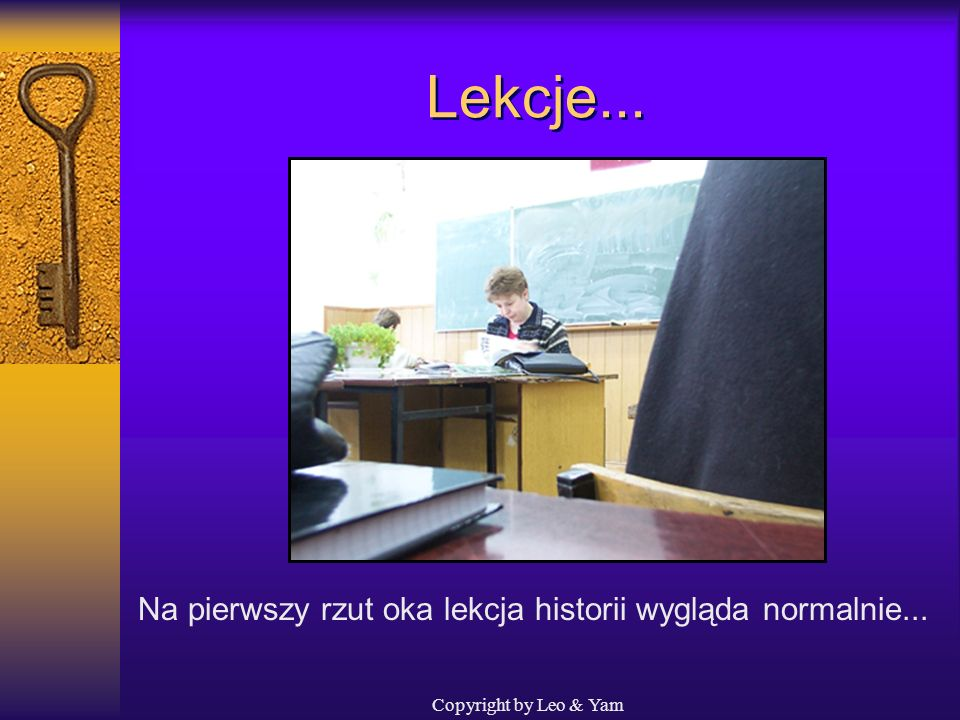 Lekcje... Na pierwszy rzut oka lekcja historii wygląda normalnie...