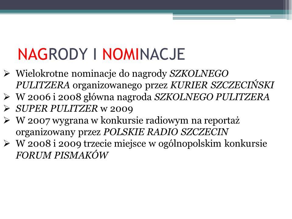 NAGRODY I NOMINACJE Wielokrotne nominacje do nagrody SZKOLNEGO PULITZERA organizowanego przez KURIER SZCZECIŃSKI.