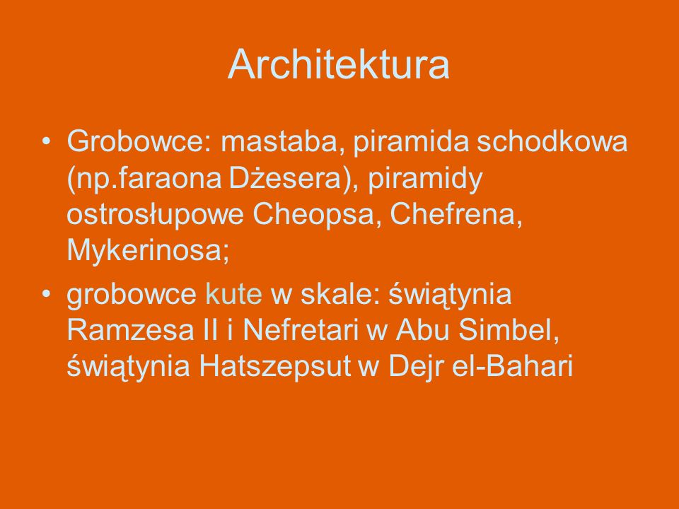 Architektura Grobowce: mastaba, piramida schodkowa (np.faraona Dżesera), piramidy ostrosłupowe Cheopsa, Chefrena, Mykerinosa;