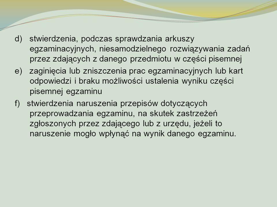 d) stwierdzenia, podczas sprawdzania arkuszy egzaminacyjnych, niesamodzielnego rozwiązywania zadań przez zdających z danego przedmiotu w części pisemnej