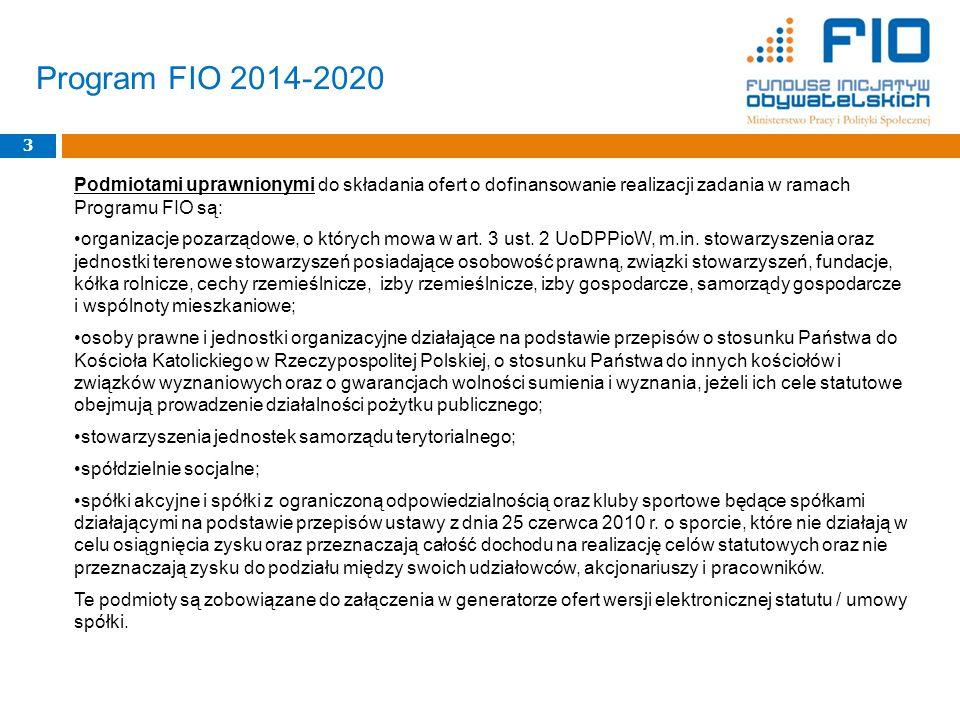 Program FIO 2014-2020 3. Podmiotami uprawnionymi do składania ofert o dofinansowanie realizacji zadania w ramach Programu FIO są: