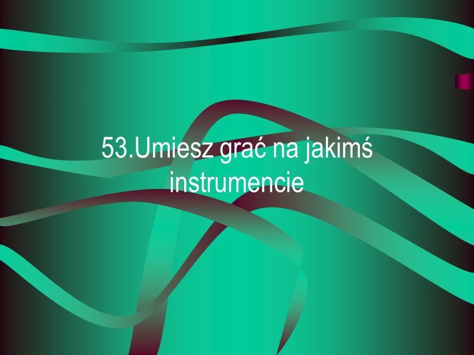 53.Umiesz grać na jakimś instrumencie