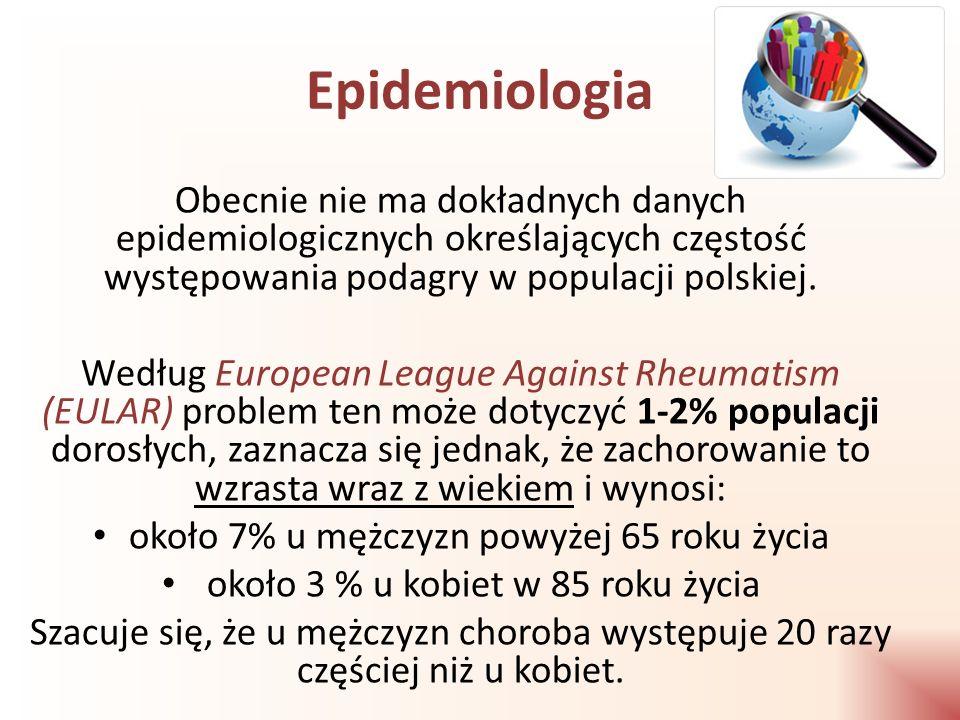 Epidemiologia Obecnie nie ma dokładnych danych epidemiologicznych określających częstość występowania podagry w populacji polskiej.