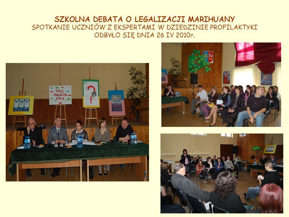 SZKOLNA DEBATA O LEGALIZACJI MARIHUANY SPOTKANIE UCZNIÓW Z EKSPERTAMI W DZIEDZINIE PROFILAKTYKI ODBYŁO SIĘ DNIA 26 IV 2010r.