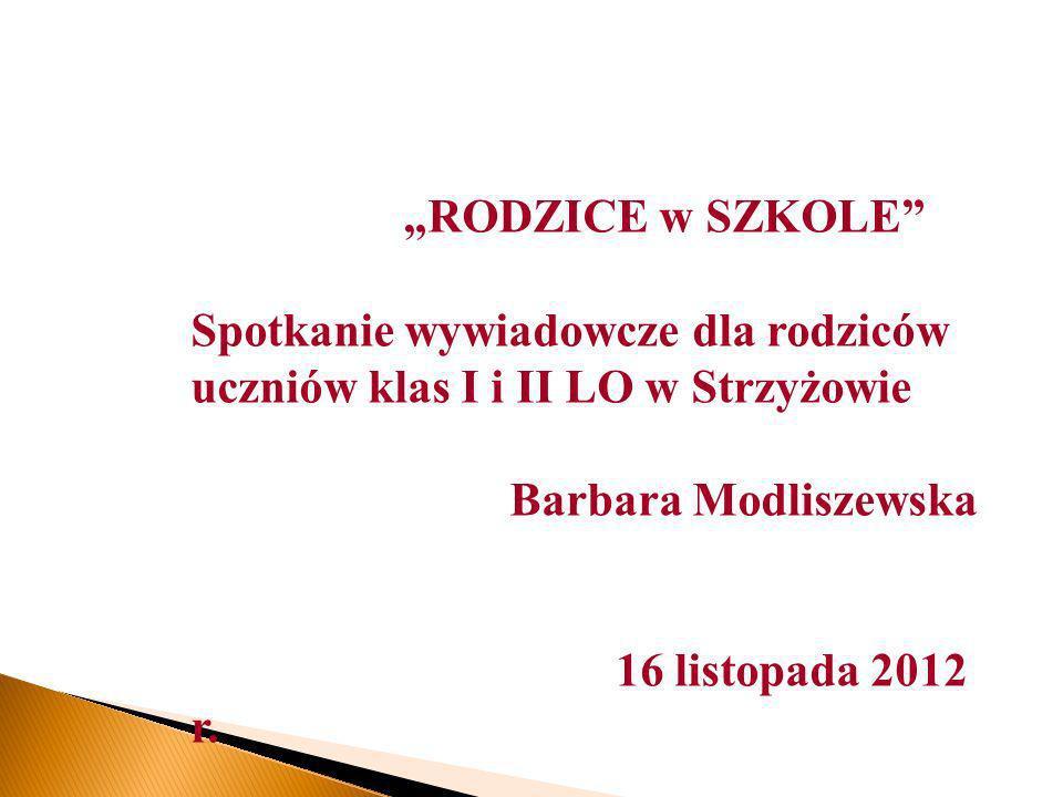 """""""RODZICE w SZKOLE Spotkanie wywiadowcze dla rodziców uczniów klas I i II LO w Strzyżowie. Barbara Modliszewska."""