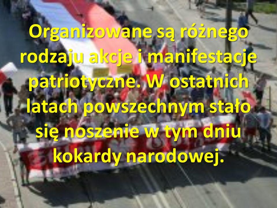 Organizowane są różnego rodzaju akcje i manifestacje patriotyczne