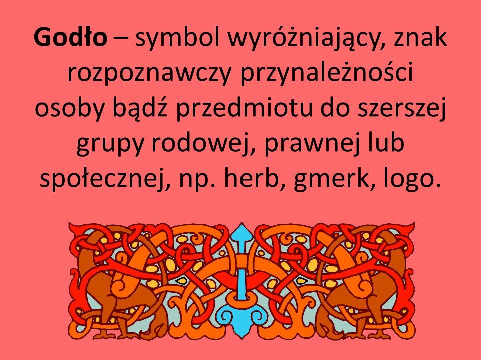 Godło – symbol wyróżniający, znak rozpoznawczy przynależności osoby bądź przedmiotu do szerszej grupy rodowej, prawnej lub społecznej, np.