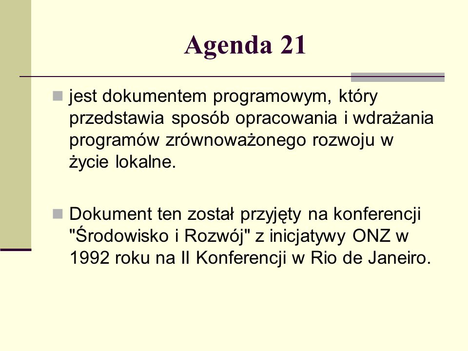 Agenda 21 jest dokumentem programowym, który przedstawia sposób opracowania i wdrażania programów zrównoważonego rozwoju w życie lokalne.