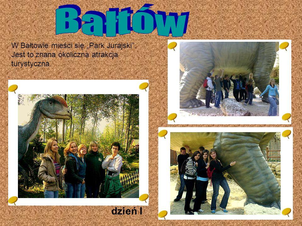 """Bałtów W Bałtowie mieści się """"Park Jurajski . Jest to znana okoliczna atrakcja turystyczna. dzień I"""