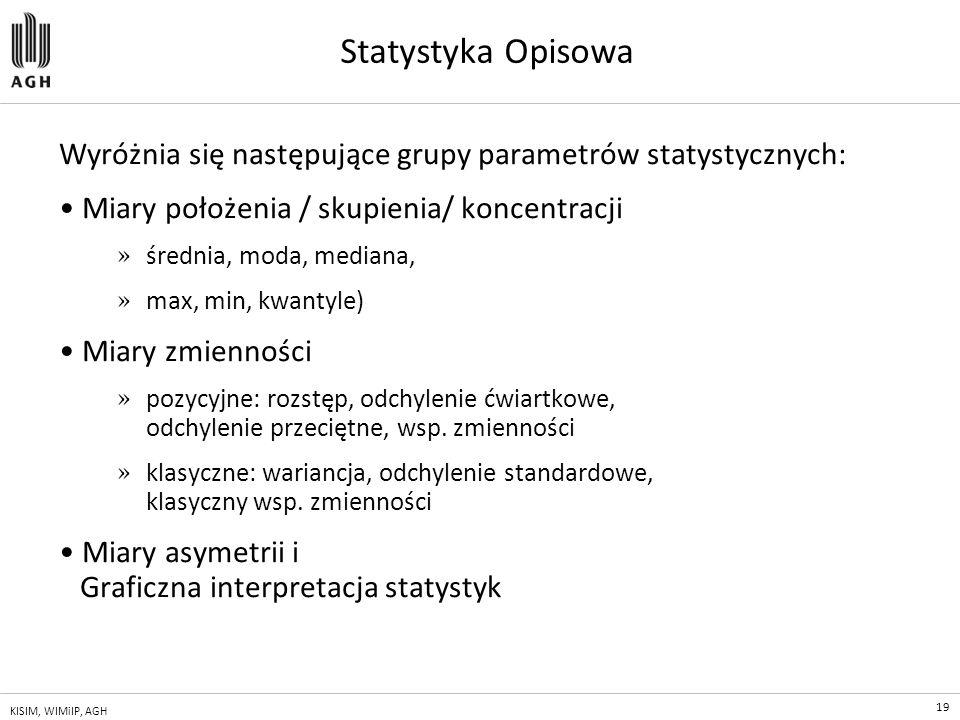 Statystyka Opisowa Wyróżnia się następujące grupy parametrów statystycznych: • Miary położenia / skupienia/ koncentracji.
