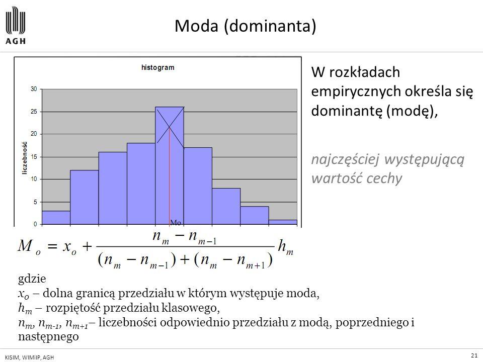 Moda (dominanta) W rozkładach empirycznych określa się dominantę (modę), najczęściej występującą wartość cechy.