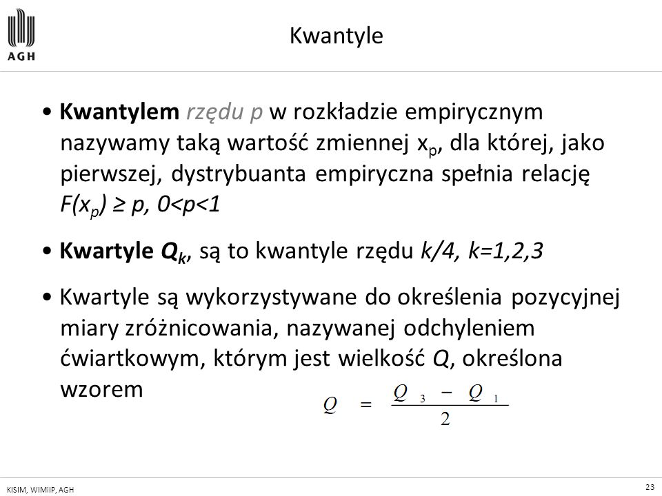 • Kwartyle Qk, są to kwantyle rzędu k/4, k=1,2,3