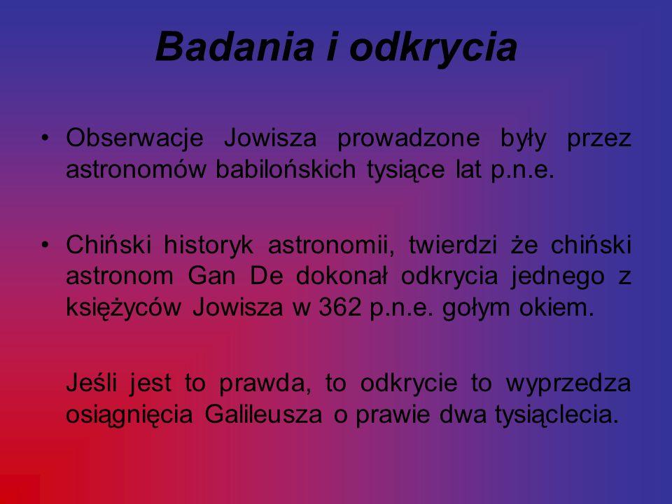 Badania i odkrycia Obserwacje Jowisza prowadzone były przez astronomów babilońskich tysiące lat p.n.e.