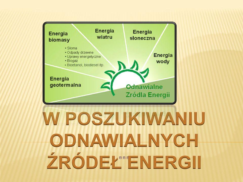 W POSZUKIWANIU ODNAWIALNYCH ŹRÓDEŁ ENERGII