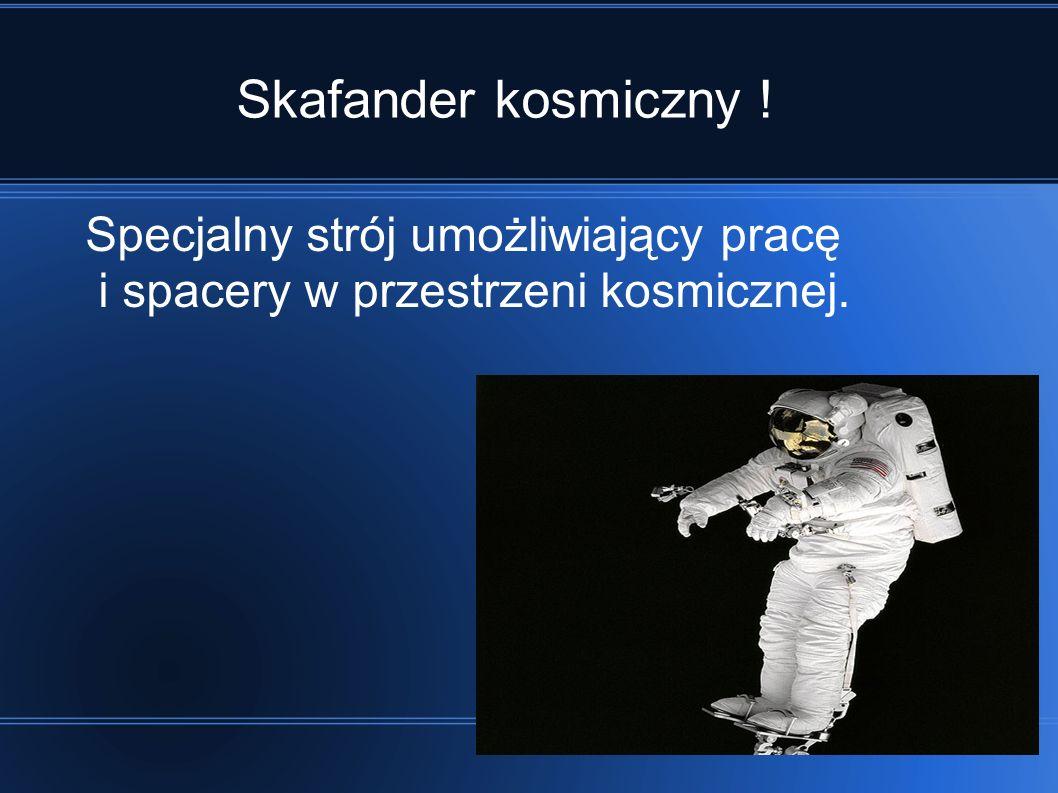 Skafander kosmiczny ! Specjalny strój umożliwiający pracę