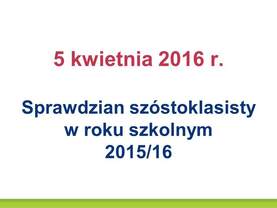 5 kwietnia 2016 r. Sprawdzian szóstoklasisty w roku szkolnym 2015/16