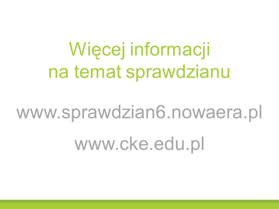 www.sprawdzian6.nowaera.pl www.cke.edu.pl Więcej informacji na temat sprawdzianu