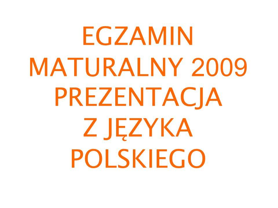 EGZAMIN MATURALNY 2009 PREZENTACJA Z JĘZYKA POLSKIEGO
