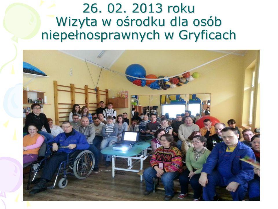 26. 02. 2013 roku Wizyta w ośrodku dla osób niepełnosprawnych w Gryficach