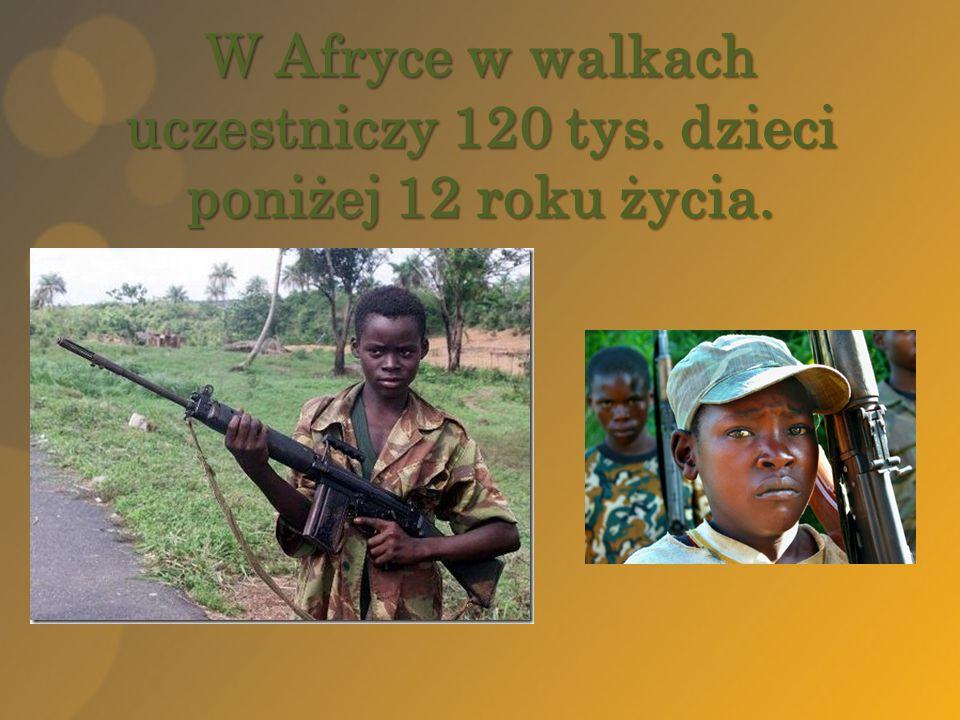 W Afryce w walkach uczestniczy 120 tys. dzieci poniżej 12 roku życia.