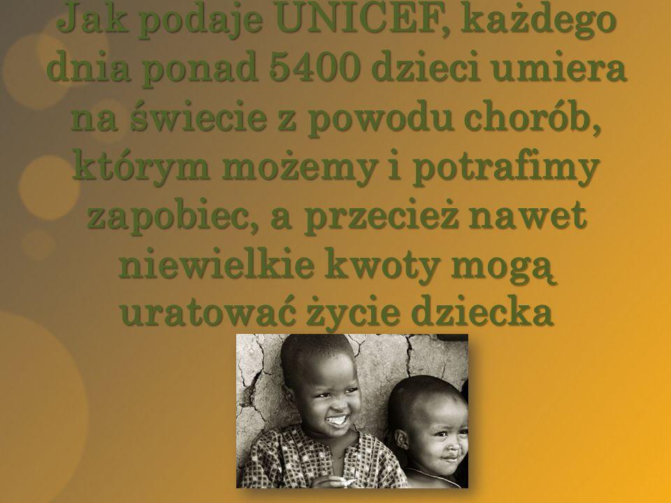 Jak podaje UNICEF, każdego dnia ponad 5400 dzieci umiera na świecie z powodu chorób, którym możemy i potrafimy zapobiec, a przecież nawet niewielkie kwoty mogą uratować życie dziecka