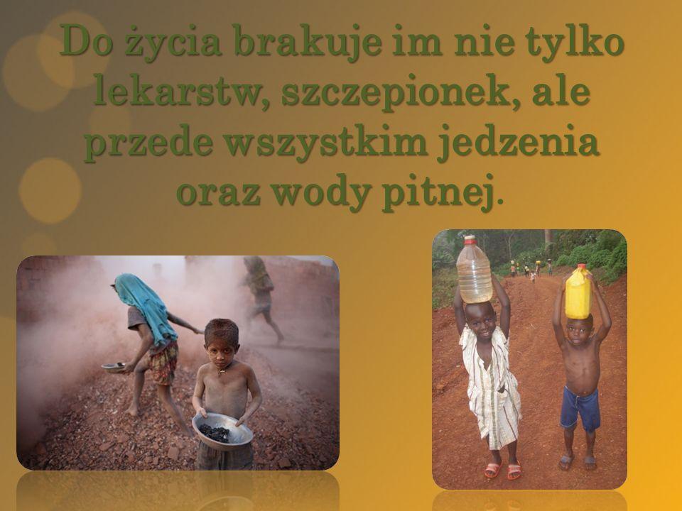 Do życia brakuje im nie tylko lekarstw, szczepionek, ale przede wszystkim jedzenia oraz wody pitnej.