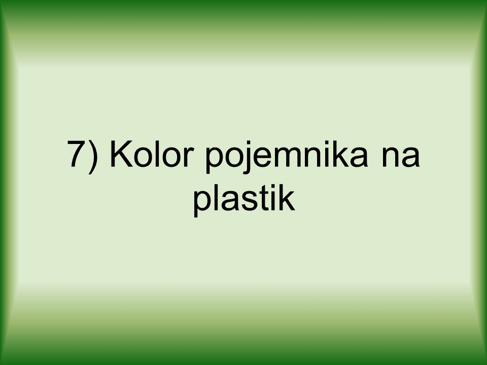 7) Kolor pojemnika na plastik