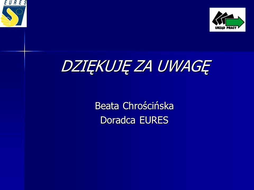 DZIĘKUJĘ ZA UWAGĘ Beata Chrościńska Doradca EURES