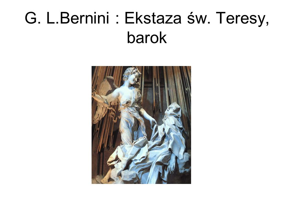 G. L.Bernini : Ekstaza św. Teresy, barok