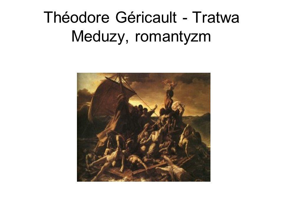 Théodore Géricault - Tratwa Meduzy, romantyzm
