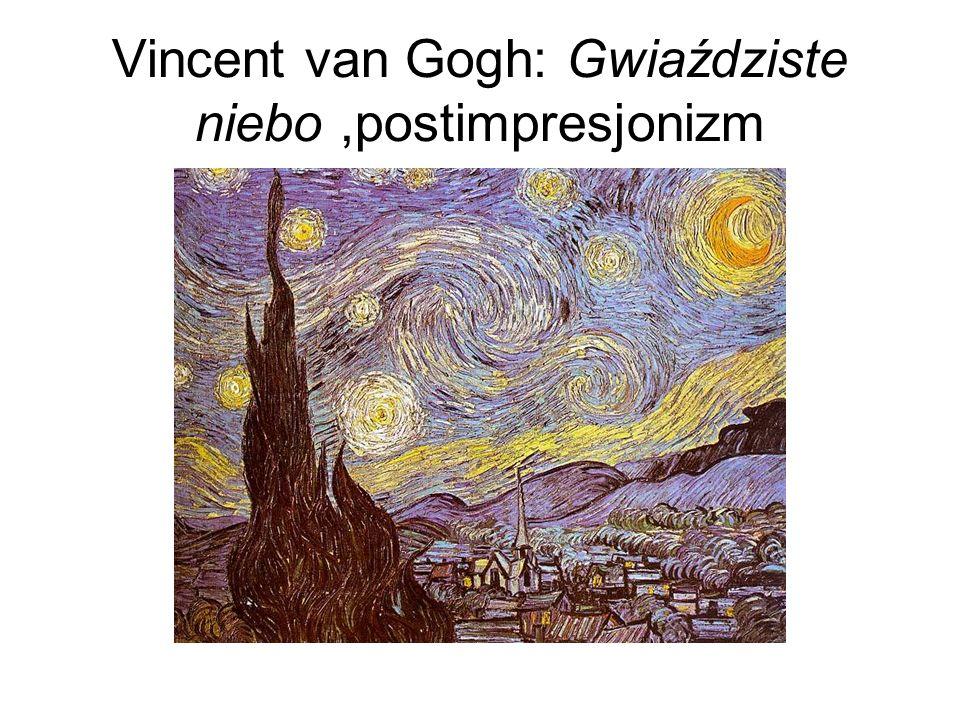 Vincent van Gogh: Gwiaździste niebo ,postimpresjonizm
