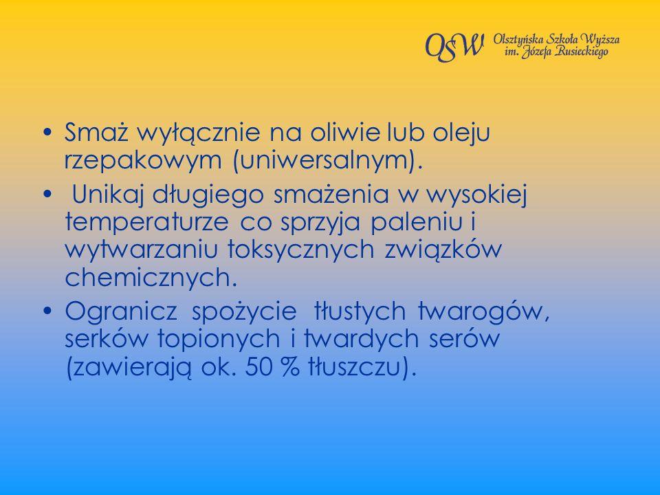 Smaż wyłącznie na oliwie lub oleju rzepakowym (uniwersalnym).