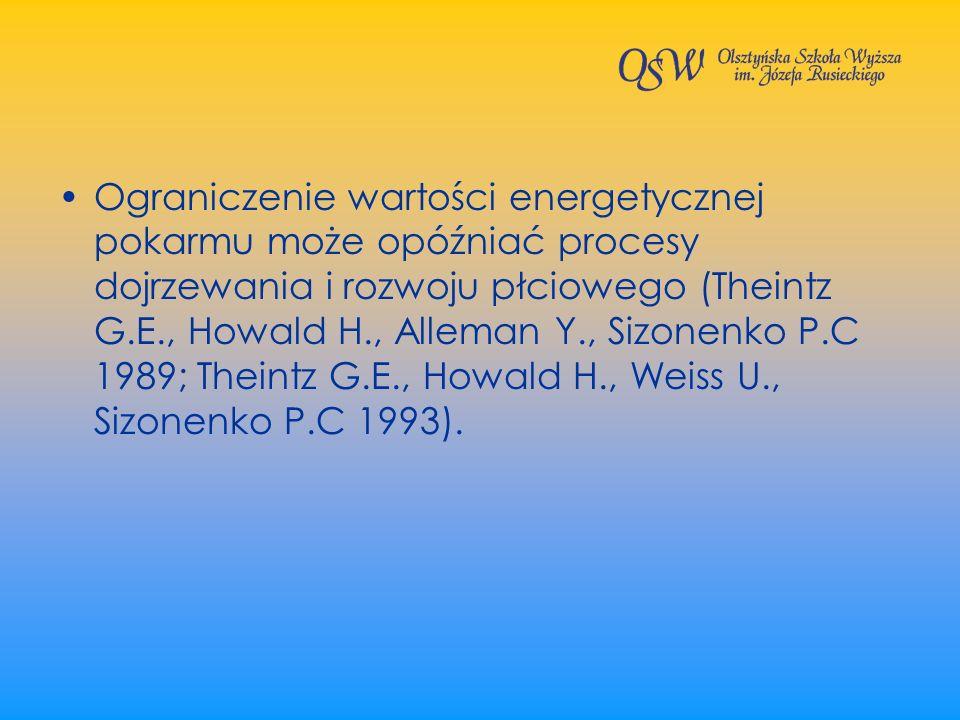 Ograniczenie wartości energetycznej pokarmu może opóźniać procesy dojrzewania i rozwoju płciowego (Theintz G.E., Howald H., Alleman Y., Sizonenko P.C 1989; Theintz G.E., Howald H., Weiss U., Sizonenko P.C 1993).