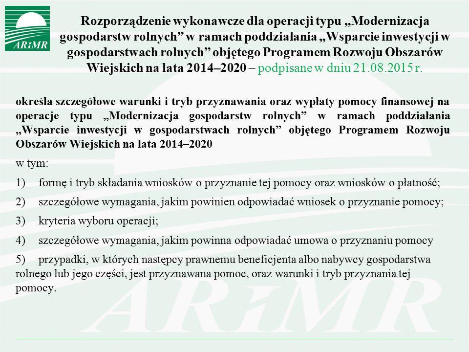 """Rozporządzenie wykonawcze dla operacji typu """"Modernizacja gospodarstw rolnych w ramach poddziałania """"Wsparcie inwestycji w gospodarstwach rolnych objętego Programem Rozwoju Obszarów Wiejskich na lata 2014–2020 – podpisane w dniu 21.08.2015 r."""